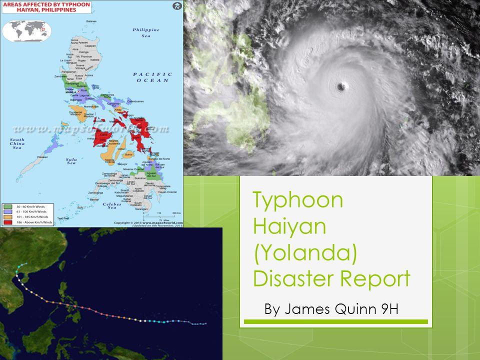 Typhoon Haiyan (Yolanda) Disaster Report By James Quinn 9H