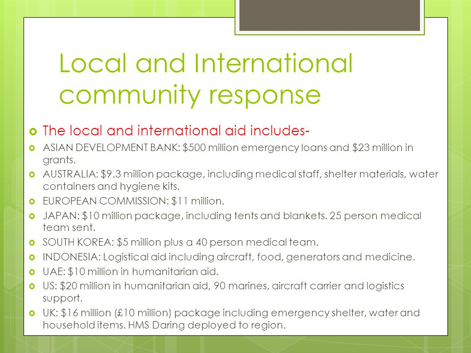 Local and International community response  The local and international aid includes-  ASIAN DEVELOPMENT BANK: $500 million emergency loans and $23 million in grants.
