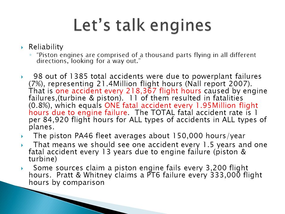 " Reliability ◦ ""Piston engines are comprised of a thousand parts flying in all different directions, looking for a way out.""  98 out of 1385 total a"
