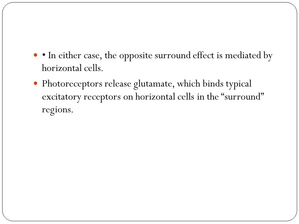 In either case, the opposite surround effect is mediated by horizontal cells. Photoreceptors release glutamate, which binds typical excitatory recepto