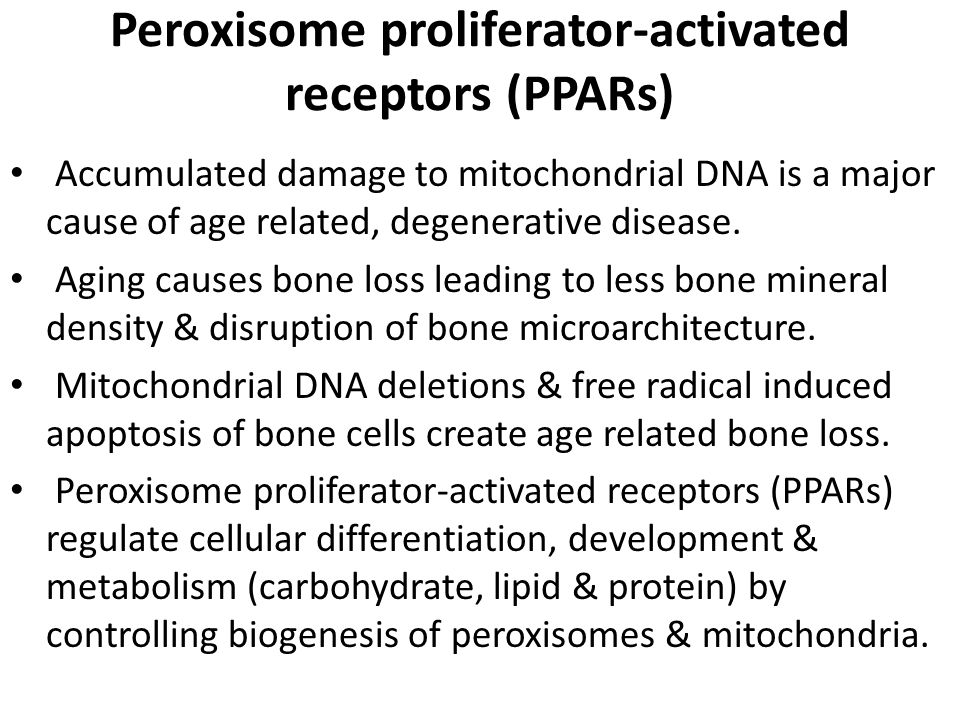 Peroxisome proliferator-activated receptors (PPARs) Accumulated damage to mitochondrial DNA is a major cause of age related, degenerative disease.