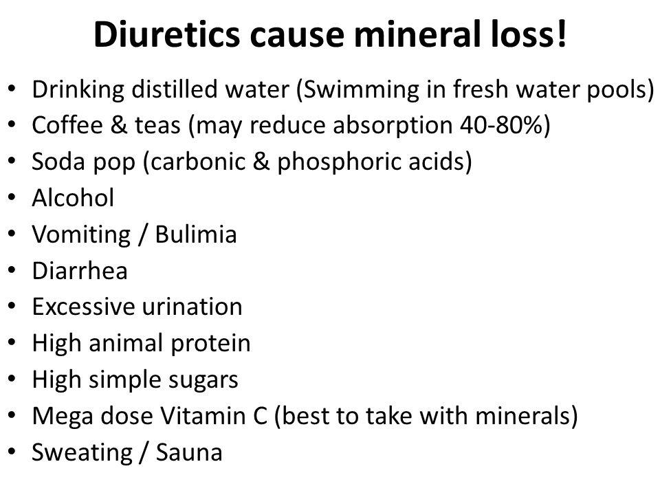 Diuretics cause mineral loss.