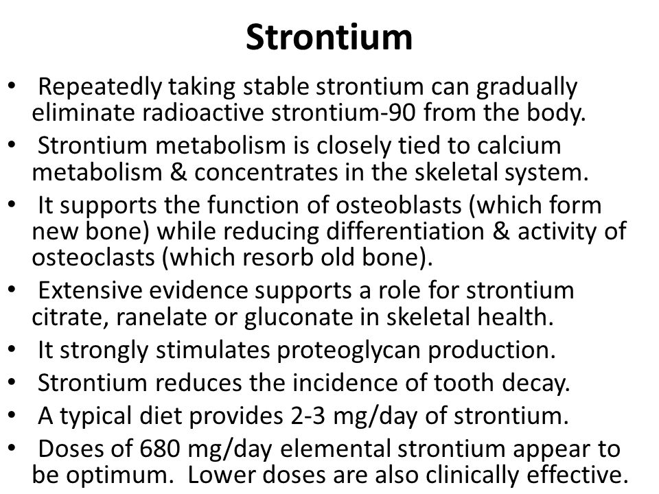 Strontium Repeatedly taking stable strontium can gradually eliminate radioactive strontium-90 from the body.
