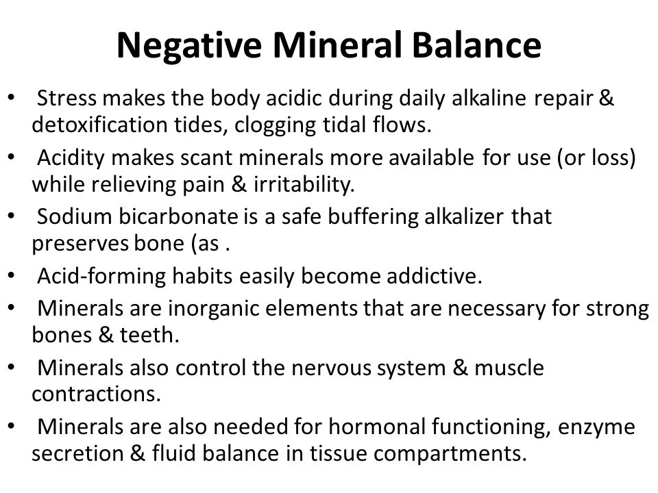Negative Mineral Balance Stress makes the body acidic during daily alkaline repair & detoxification tides, clogging tidal flows.