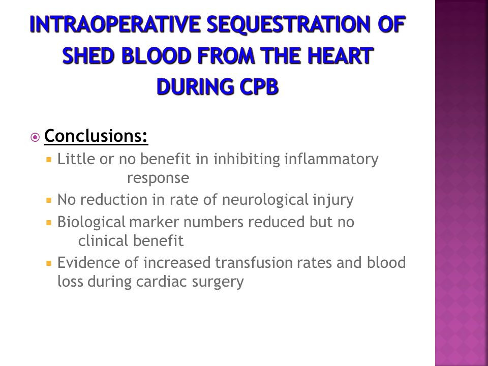  Conclusions:  Little or no benefit in inhibiting inflammatory response  No reduction in rate of neurological injury  Biological marker numbers reduced but no clinical benefit  Evidence of increased transfusion rates and blood loss during cardiac surgery