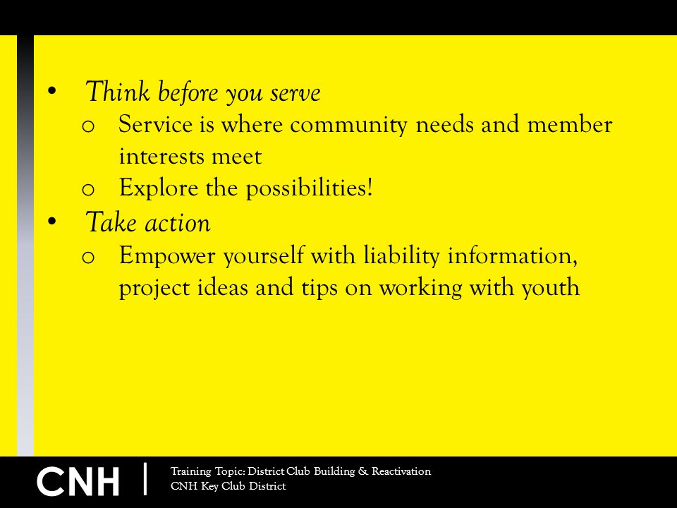 CNH | Training Topic: District Club Building & Reactivation CNH Key Club District Think before you serve o Service is where community needs and member