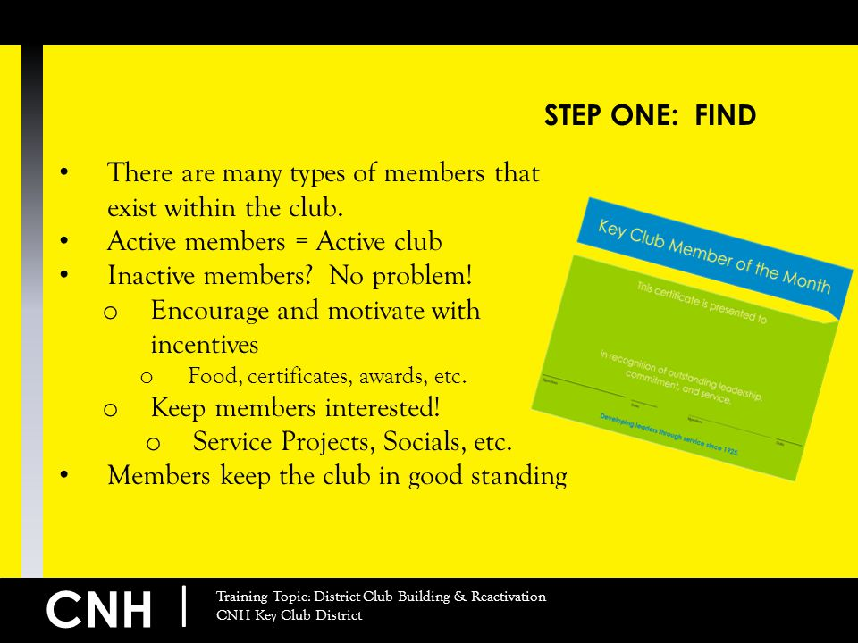 CNH | Training Topic: District Club Building & Reactivation CNH Key Club District STEP ONE: FIND There are many types of members that exist within the