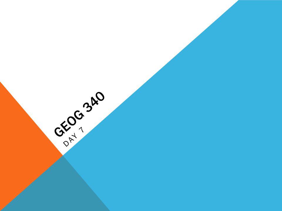 GEOG 340 DAY 7