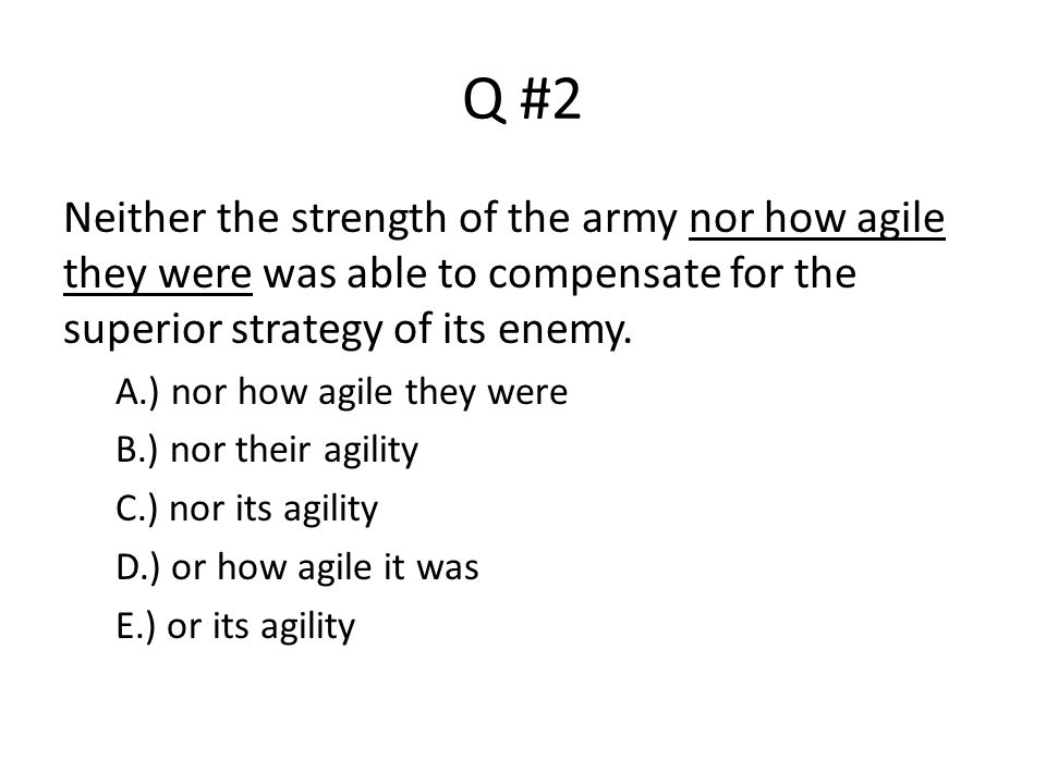 Q #2 Neither the strength of the army nor how agile they were was able to compensate for the superior strategy of its enemy. A.) nor how agile they we