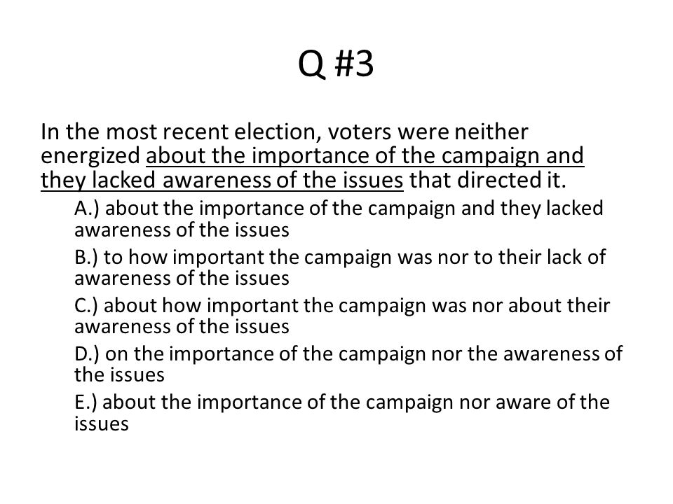 Q #3 In the most recent election, voters were neither energized about the importance of the campaign and they lacked awareness of the issues that dire