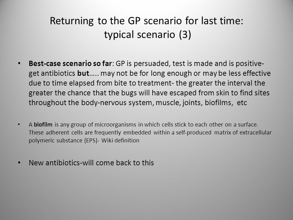 Returning to the GP scenario for last time: typical scenario (3) Best-case scenario so far: GP is persuaded, test is made and is positive- get antibio