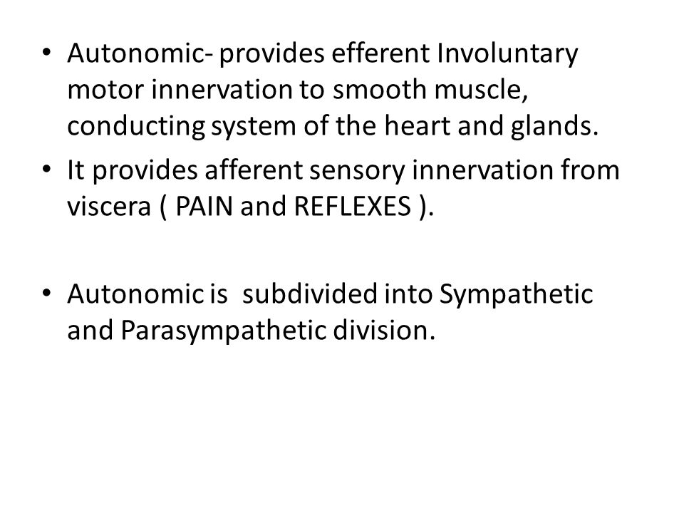 Autonomic- provides efferent Involuntary motor innervation to smooth muscle, conducting system of the heart and glands. It provides afferent sensory i