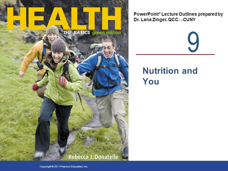 9 PowerPoint ® Lecture Outlines prepared by Dr. Lana Zinger, QCC  CUNY Copyright © 2011 Pearson Education, Inc. Nutrition and You