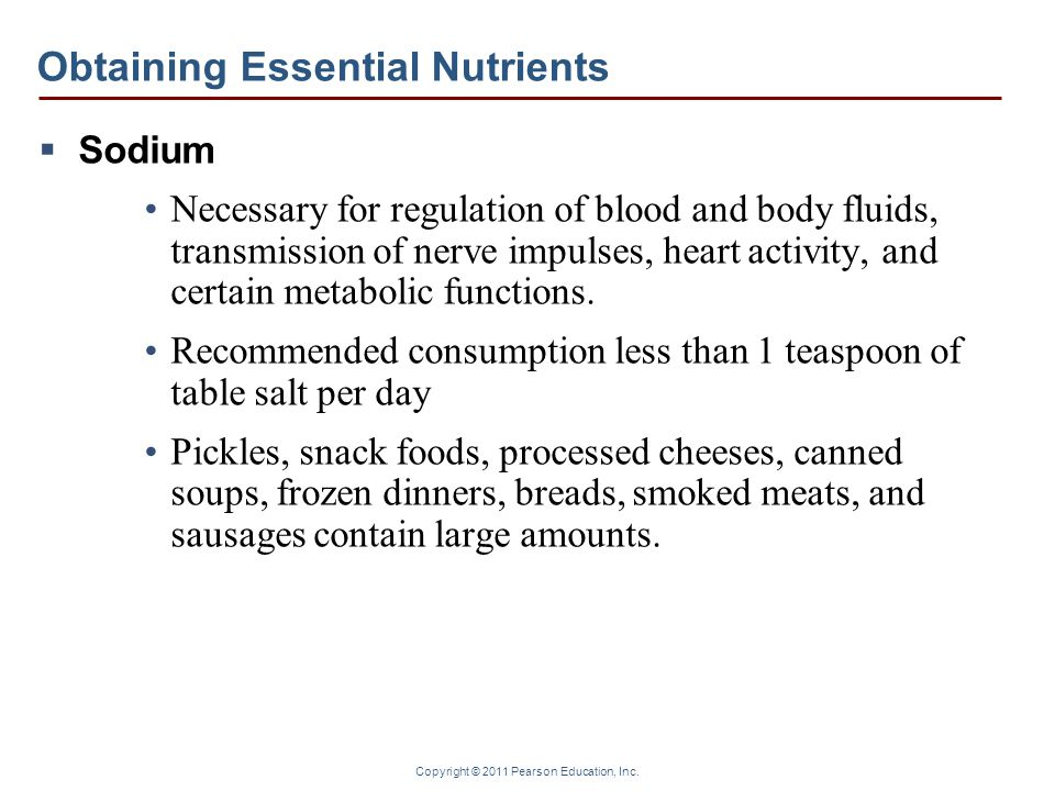 Copyright © 2011 Pearson Education, Inc. Obtaining Essential Nutrients  Sodium Necessary for regulation of blood and body fluids, transmission of ner