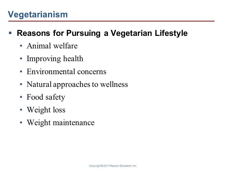 Copyright © 2011 Pearson Education, Inc. Vegetarianism  Reasons for Pursuing a Vegetarian Lifestyle Animal welfare Improving health Environmental con