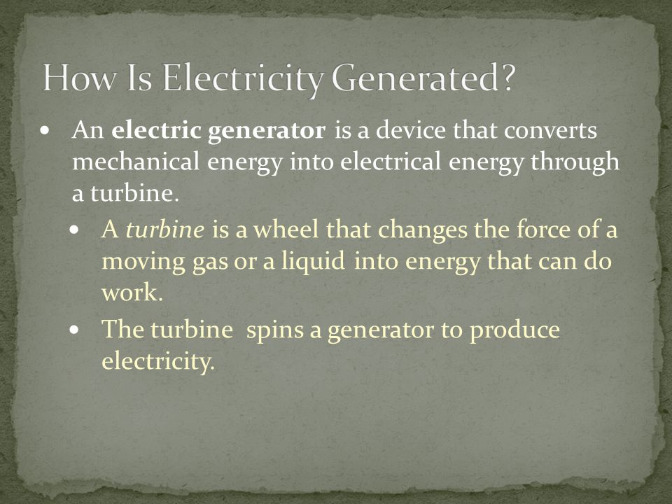 An electric generator is a device that converts mechanical energy into electrical energy through a turbine. A turbine is a wheel that changes the forc