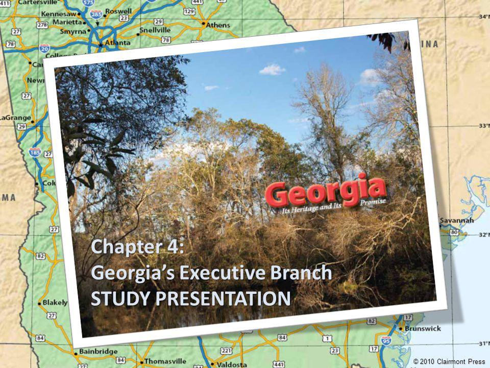 Chapter 4: Georgia's Executive Branch STUDY PRESENTATION © 2010 Clairmont Press
