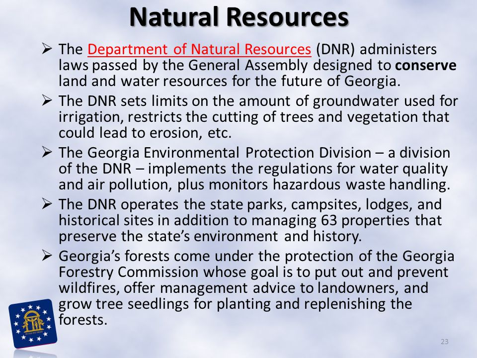 Natural Resources  The Department of Natural Resources (DNR) administers laws passed by the General Assembly designed to conserve land and water reso