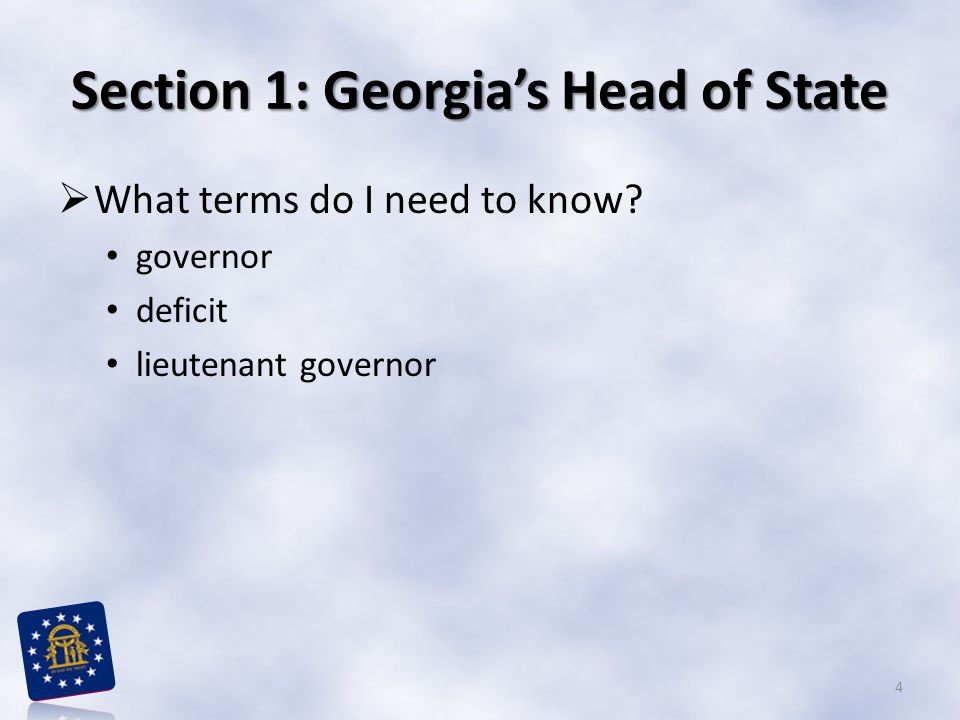 Section 1: Georgia's Head of State  What terms do I need to know? governor deficit lieutenant governor 4