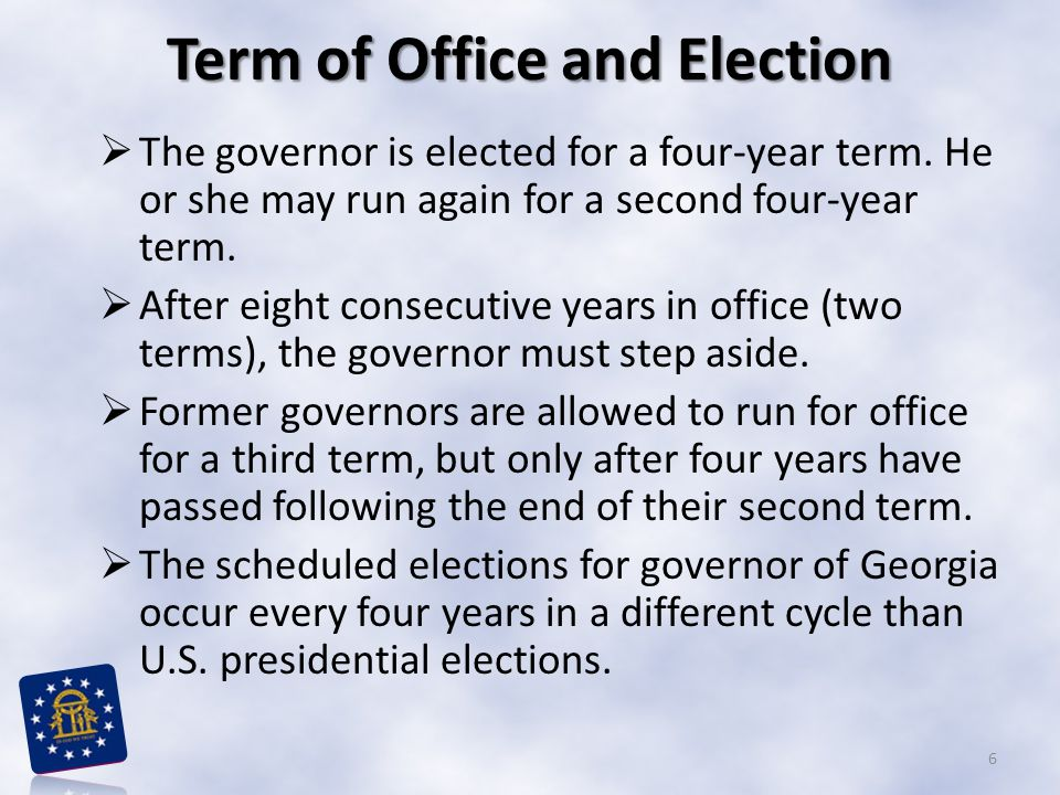 Term of Office and Election  The governor is elected for a four-year term. He or she may run again for a second four-year term.  After eight consecu