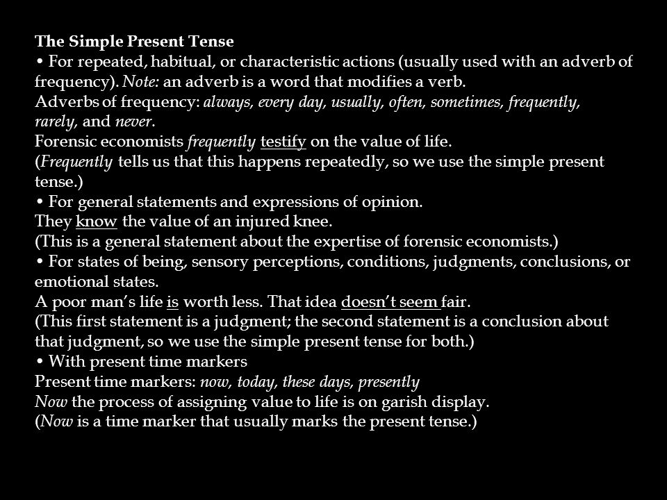 The Simple Present Tense For repeated, habitual, or characteristic actions (usually used with an adverb of frequency).