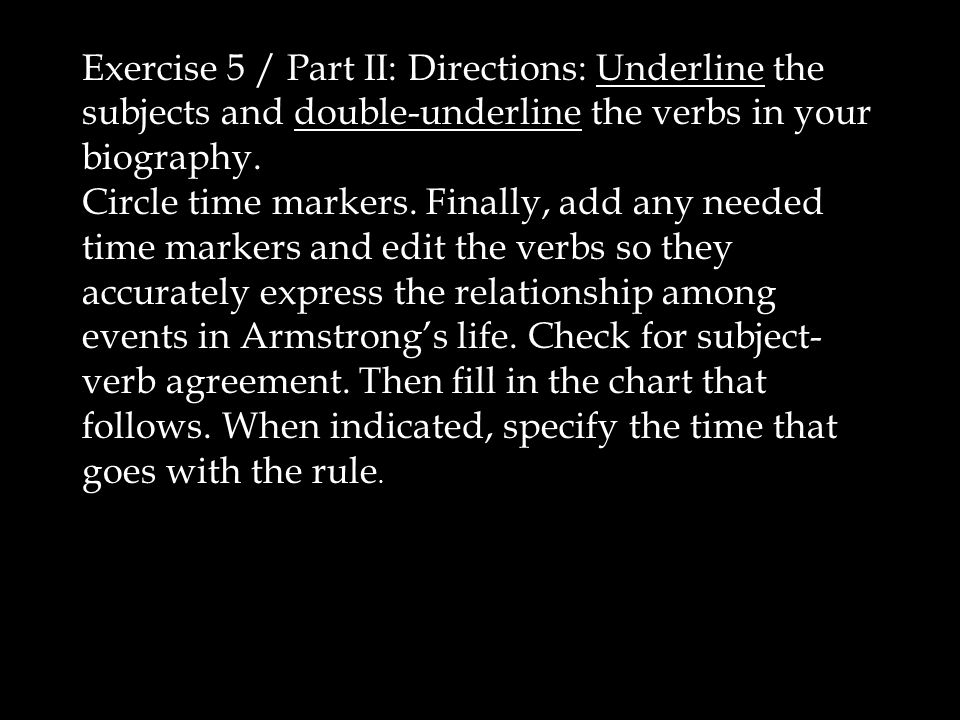 Exercise 5 / Part II: Directions: Underline the subjects and double-underline the verbs in your biography.