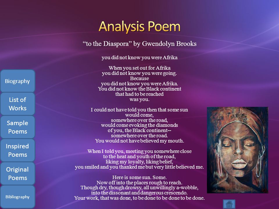 to the Diaspora by Gwendolyn Brooks you did not know you were Afrika When you set out for Afrika you did not know you were going.