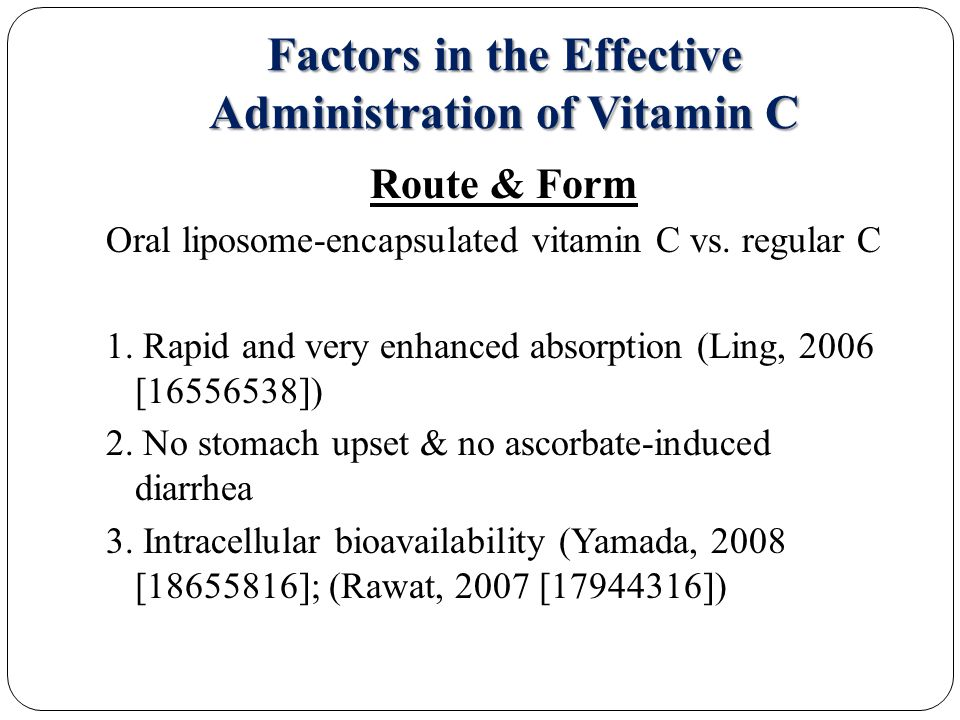Factors in the Effective Administration of Vitamin C Route & Form Oral liposome-encapsulated vitamin C vs.