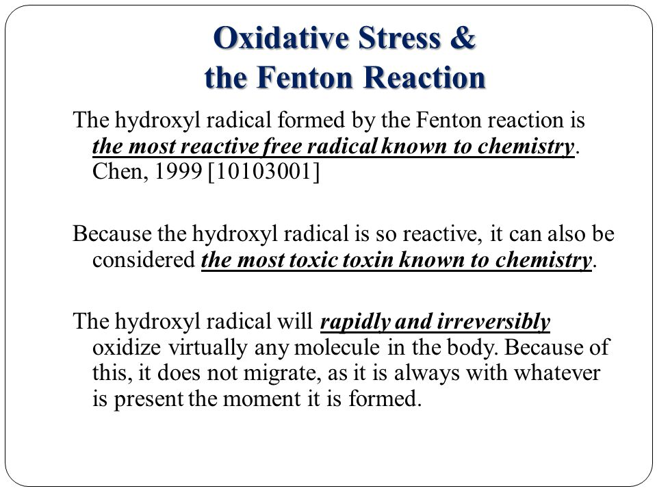 Oxidative Stress & the Fenton Reaction The hydroxyl radical formed by the Fenton reaction is the most reactive free radical known to chemistry.