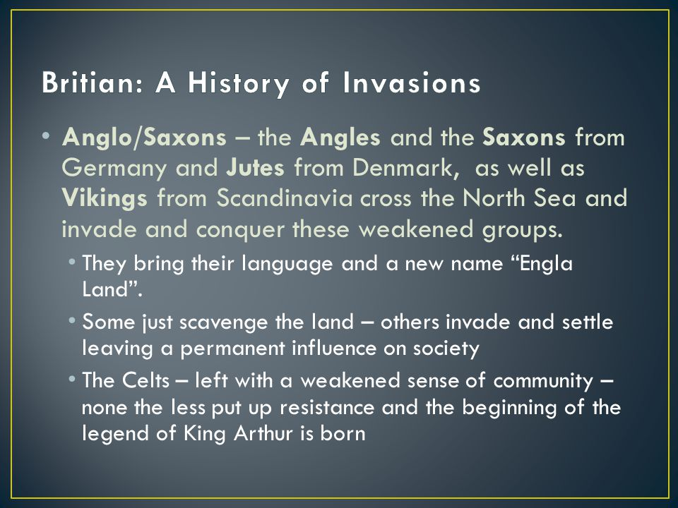 Anglo/Saxons – the Angles and the Saxons from Germany and Jutes from Denmark, as well as Vikings from Scandinavia cross the North Sea and invade and conquer these weakened groups.