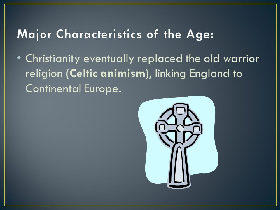 Christianity eventually replaced the old warrior religion (Celtic animism), linking England to Continental Europe.