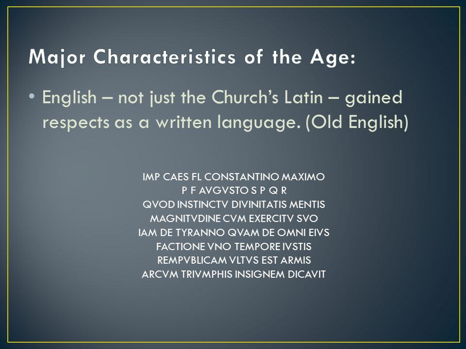 English – not just the Church's Latin – gained respects as a written language. (Old English) IMP CAES FL CONSTANTINO MAXIMO P F AVGVSTO S P Q R QVOD I