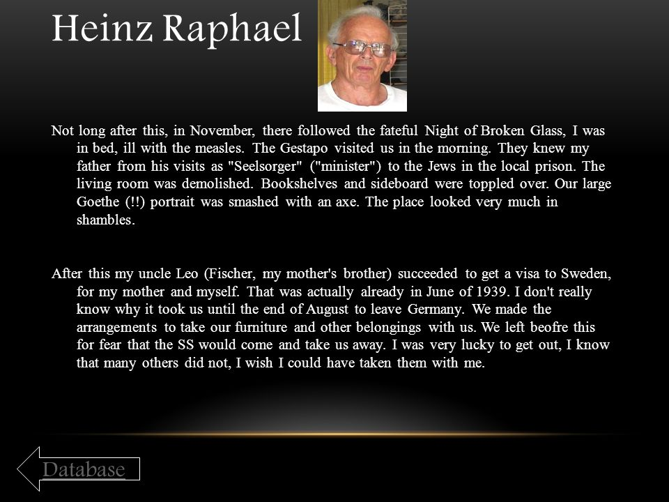 Heinz Raphael Not long after this, in November, there followed the fateful Night of Broken Glass, I was in bed, ill with the measles. The Gestapo visi