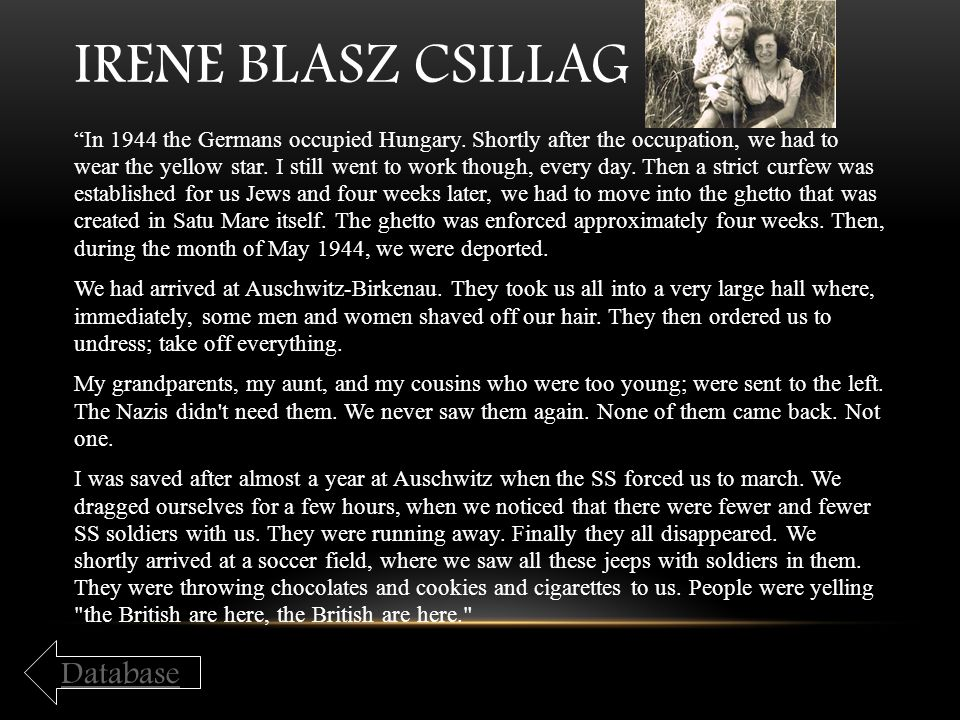 "IRENE BLASZ CSILLAG ""In 1944 the Germans occupied Hungary. Shortly after the occupation, we had to wear the yellow star. I still went to work though,"