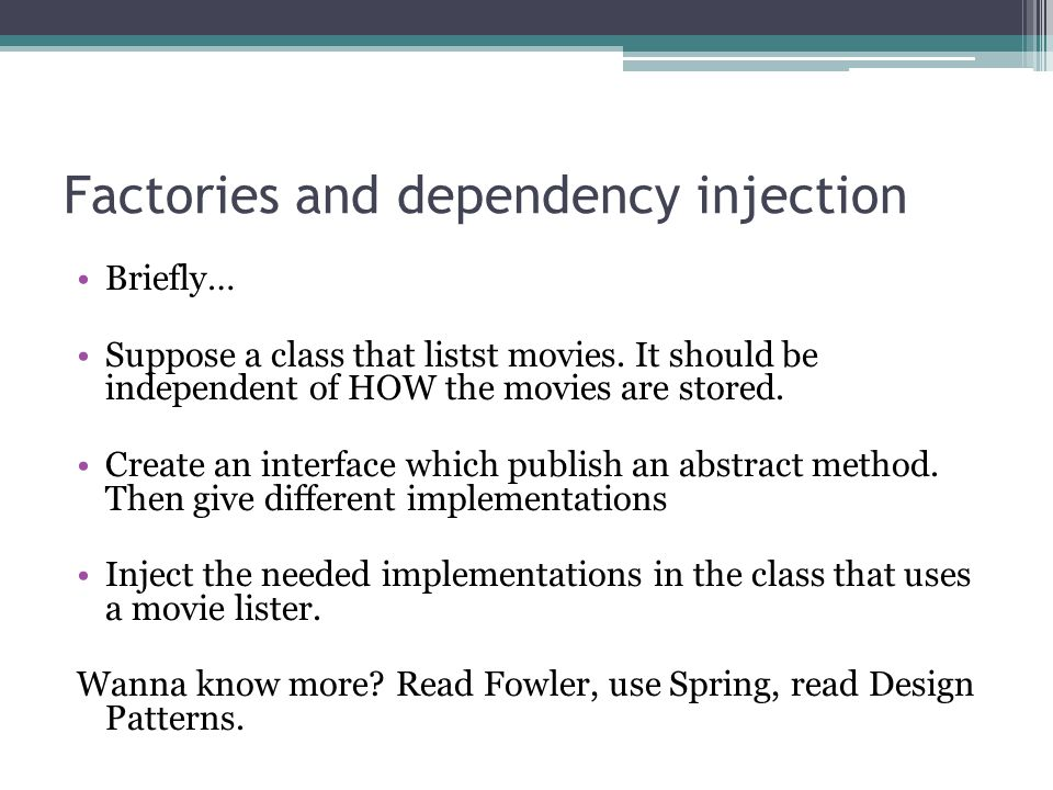 Factories and dependency injection Briefly… Suppose a class that listst movies.