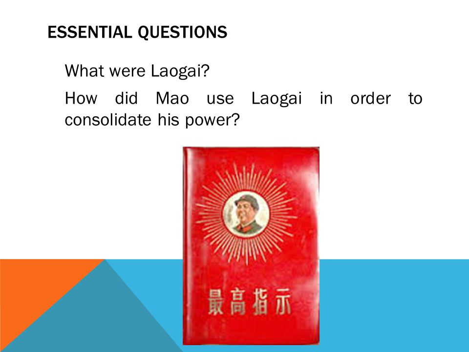 ESSENTIAL QUESTIONS What were Laogai? How did Mao use Laogai in order to consolidate his power?