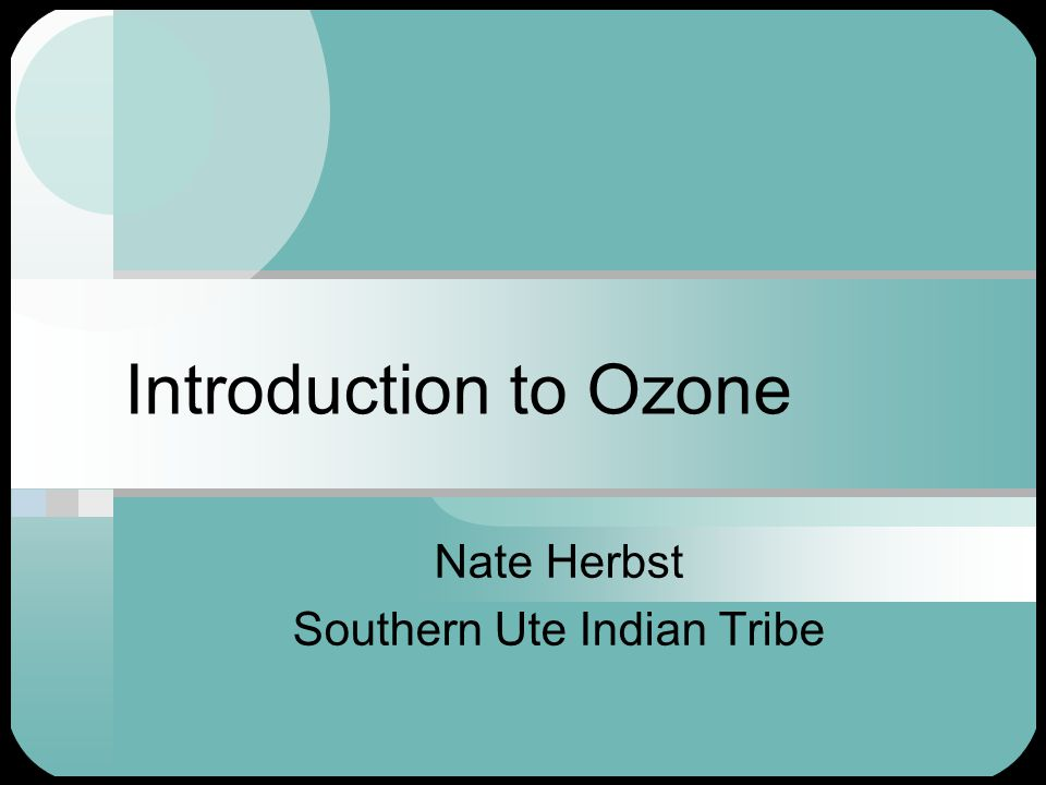 Introduction to Ozone Nate Herbst Southern Ute Indian Tribe