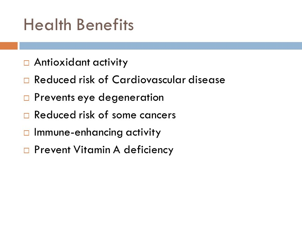 Health Benefits  Antioxidant activity  Reduced risk of Cardiovascular disease  Prevents eye degeneration  Reduced risk of some cancers  Immune-en