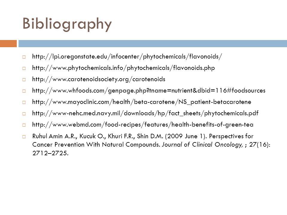 Bibliography  http://lpi.oregonstate.edu/infocenter/phytochemicals/flavonoids/  http://www.phytochemicals.info/phytochemicals/flavonoids.php  http:
