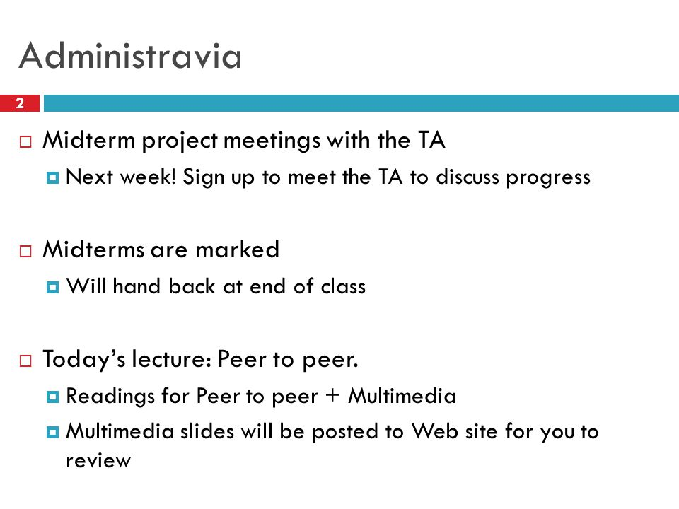 Administravia 2  Midterm project meetings with the TA  Next week.
