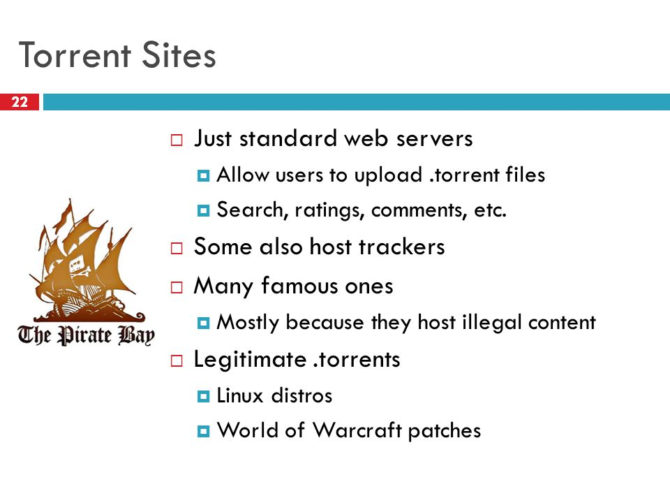 Torrent Sites 22  Just standard web servers  Allow users to upload.torrent files  Search, ratings, comments, etc.  Some also host trackers  Many