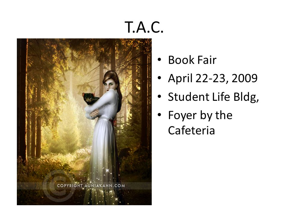 T.A.C. Book Fair April 22-23, 2009 Student Life Bldg, Foyer by the Cafeteria
