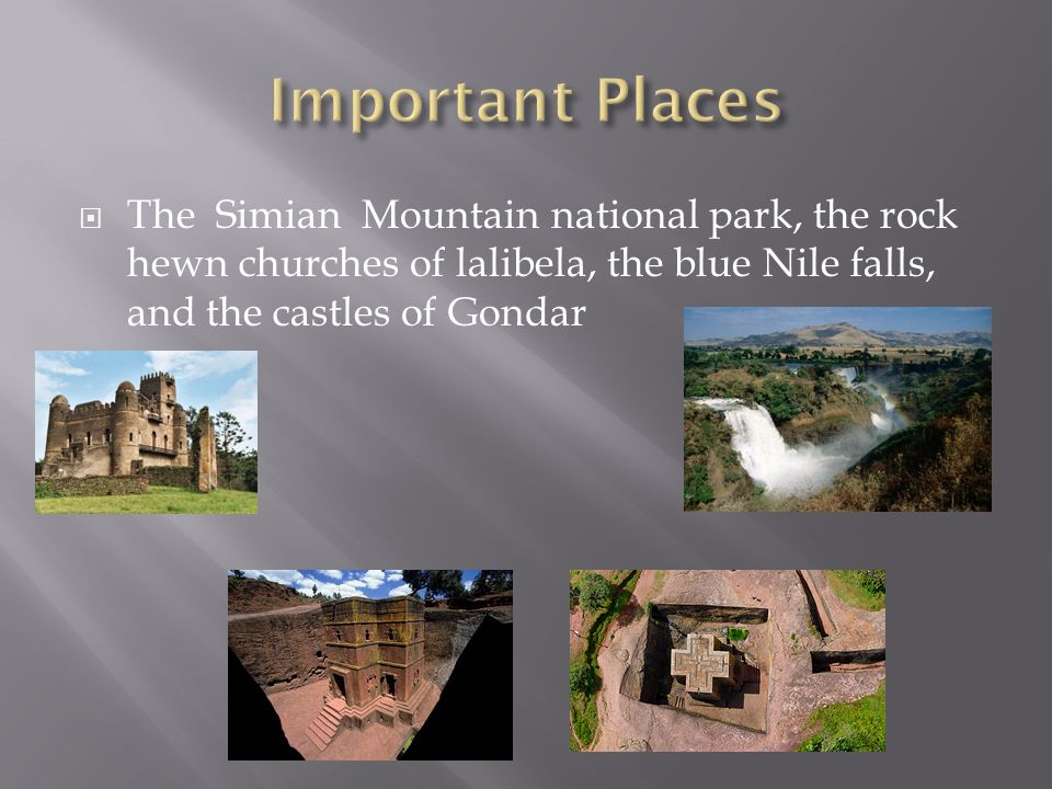  The Simian Mountain national park, the rock hewn churches of lalibela, the blue Nile falls, and the castles of Gondar