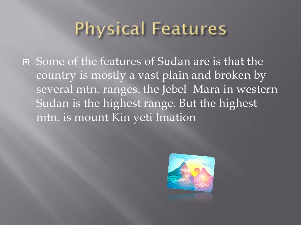  Some of the features of Sudan are is that the country is mostly a vast plain and broken by several mtn.