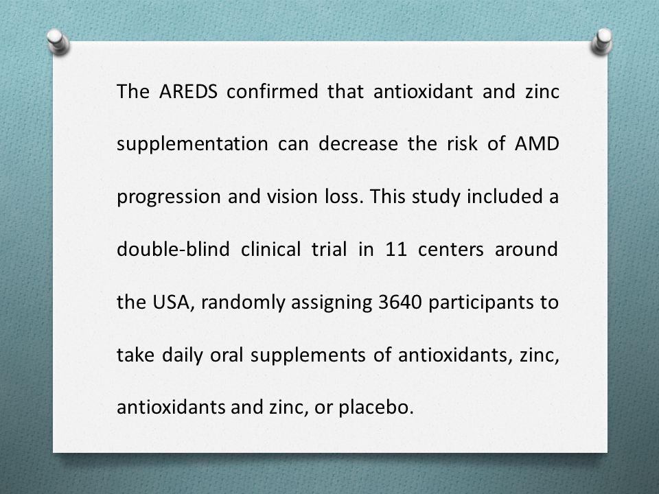 The AREDS confirmed that antioxidant and zinc supplementation can decrease the risk of AMD progression and vision loss.