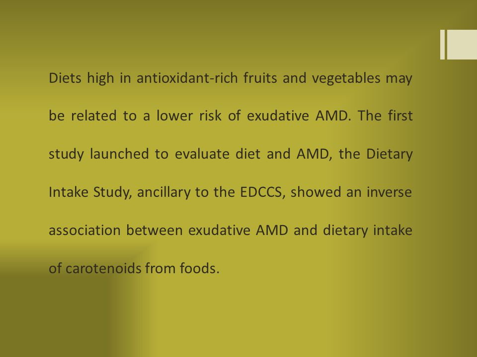 Diets high in antioxidant-rich fruits and vegetables may be related to a lower risk of exudative AMD.