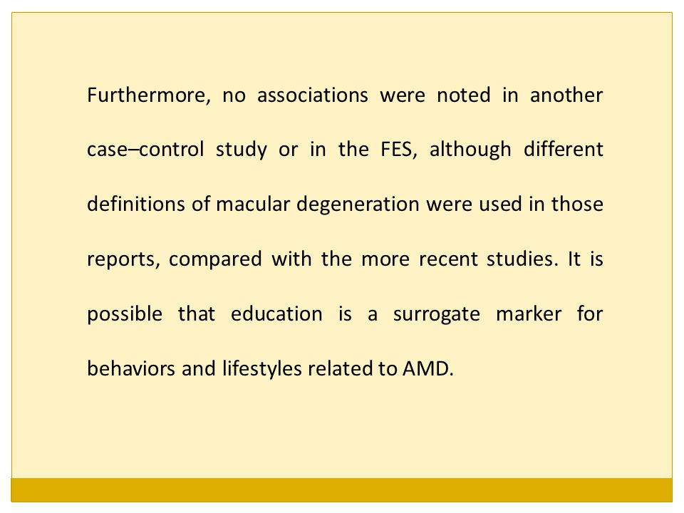 Furthermore, no associations were noted in another case–control study or in the FES, although different definitions of macular degeneration were used in those reports, compared with the more recent studies.
