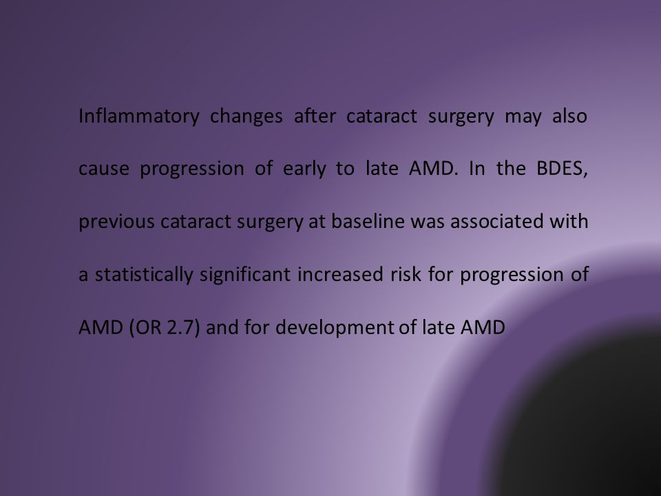 Inflammatory changes after cataract surgery may also cause progression of early to late AMD.