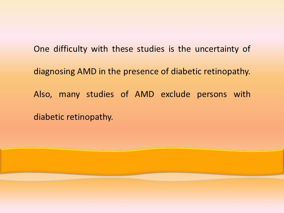 One difficulty with these studies is the uncertainty of diagnosing AMD in the presence of diabetic retinopathy.