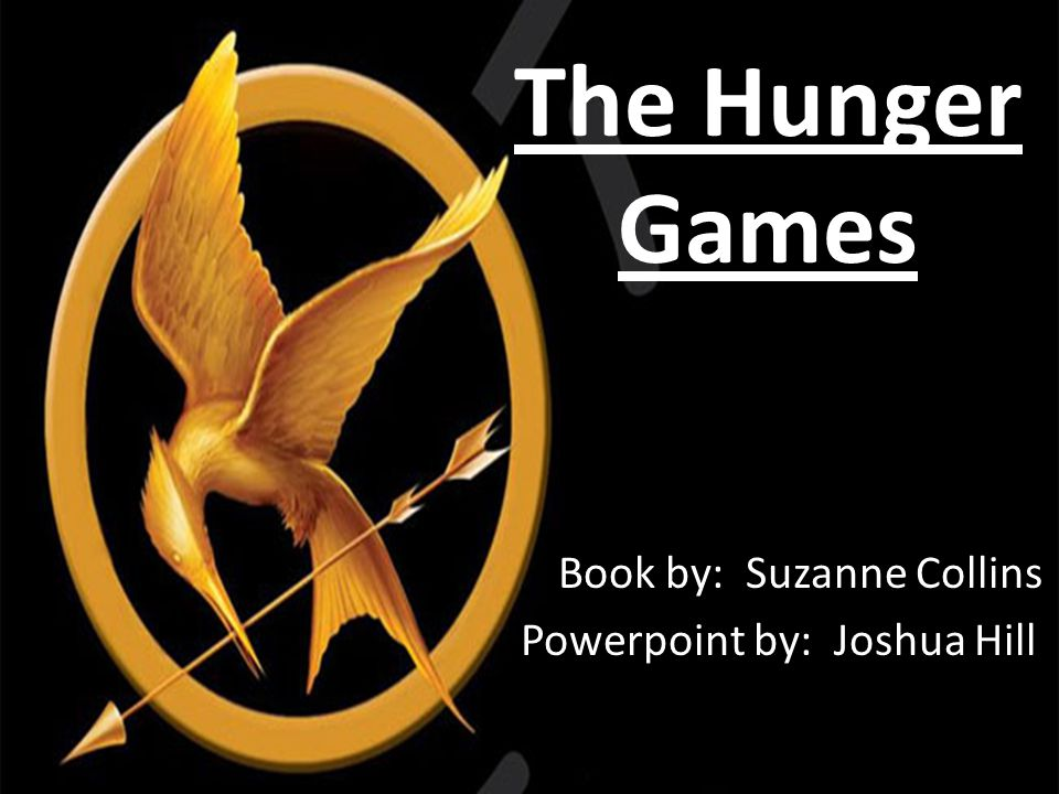 The Hunger Games Book by: Suzanne Collins Powerpoint by: Joshua Hill